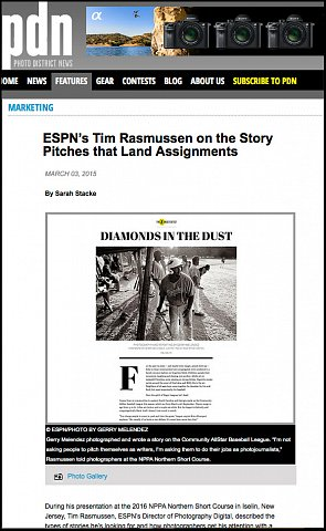 """ESPN's Tim Rasmussen on Story Pitches that Land Assignments""  <br>Writing published March 03, 2016.<br>  <a href=""http://www.pdnonline.com/features/marketing/ESPN-s-Tim-Rasmussen-on-the-Story-Pitches-that-Land-Assignments-16055.shtml"">View Article</a>"