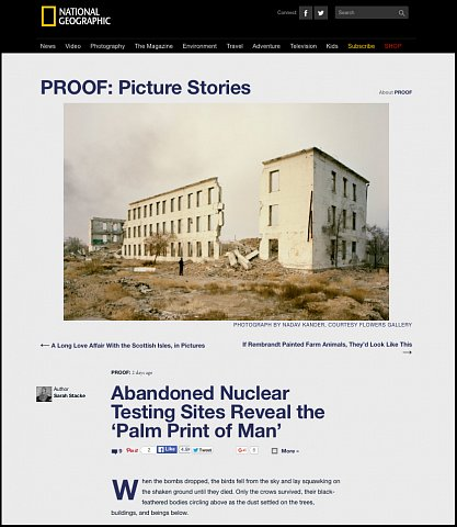 """Abandoned Nuclear Testing Sites Reveal the 'Palm Print of Man'""  <br>Writing published April 6, 2016.<br>  <a href=""http://proof.nationalgeographic.com/2016/04/06/abandoned-nuclear-testing-sites-reveal-the-palm-print-of-man/"">View Article</a>"