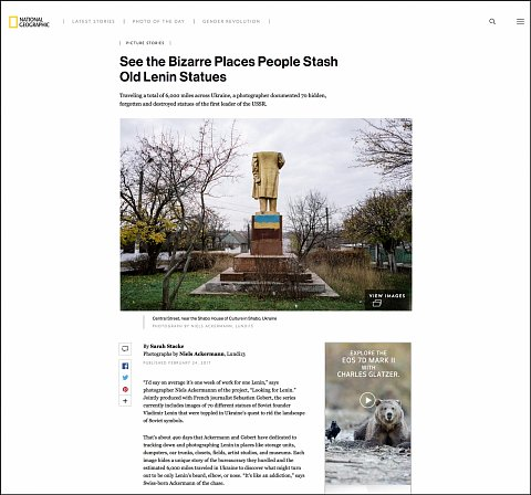 """See the Bizarre Places People Stash Old Lenin Statues"" <br>Writing published February 24, 2017.<br>  <a href=""http://www.nationalgeographic.com/photography/proof/2017/02/vladimir-lenin-heads-statue-destroyed-monument-ukraine/"">View Article</a>"